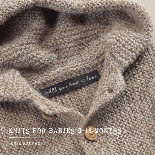 All you Knit is Love - Knits for Babies 0-18 Months